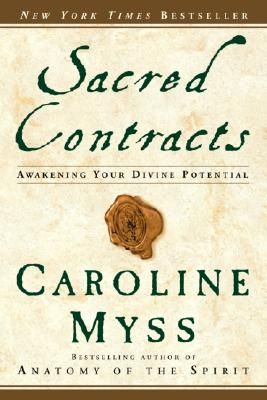 Sacred Contracts: Awakening Your Divine Potential, Caroline Myss