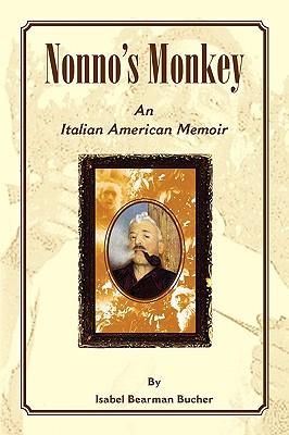 "Nonno's Monkey: An Italian American Memoir 1800-2004, ""Bucher, Isabel Bearman"""