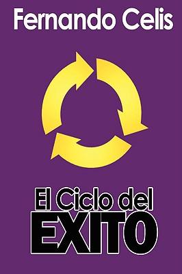 El Ciclo del Exito (Spanish Edition), Celis, Fernando