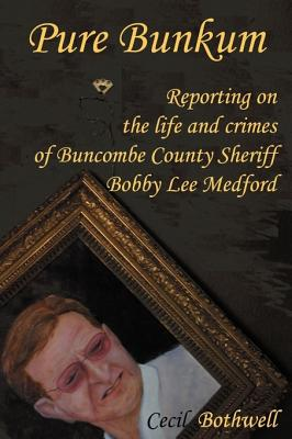 Image for Pure Bunkum: Reporting on the life and crimes of Buncombe County Sheriff Bobby Lee Medford (Signed)