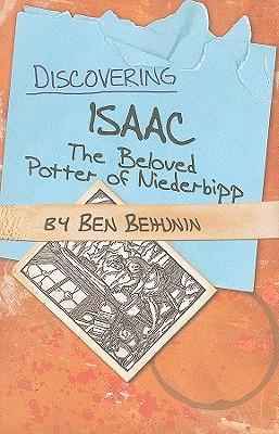 Discovering Isaac - The Beloved Potter of Niederbipp, Ben Behunin