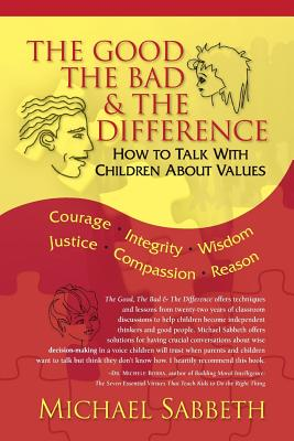 Image for The Good, The Bad and The Difference: How to Talk with Chidren About Values