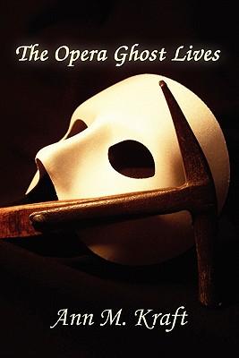 The Opera Ghost Lives, Kraft, Ann M.