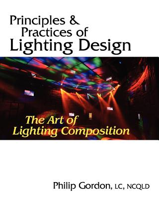 Principles and Practices of Lighting Design: The Art of Lighting Composition, Gordon PhD,LC, Philip