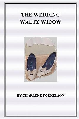 The Wedding Waltz Widow, Torkelson, Charlene