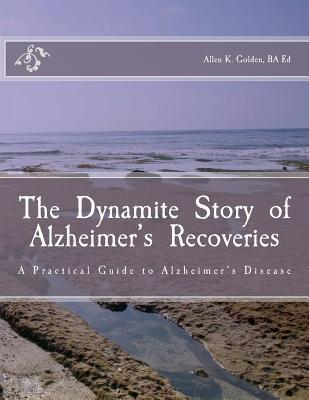 The  Dynamite  Story  of  Alzheimer's  Recoveries, Golden BA Ed, Mr. Allen K.