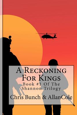 A Reckoning For Kings: A Novel Of Vietnam: Book #1 Of The Shannon Trilogy, Cole, Mr Allan; Bunch, Mr Chris