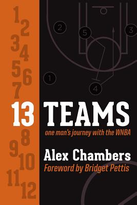 13 Teams: One Man's Journey with the WNBA, Chambers, Alex