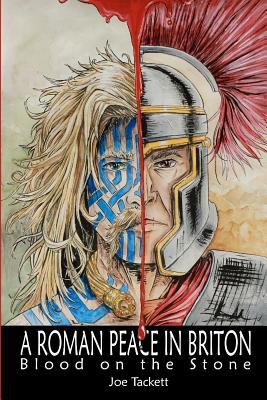 A Roman Peace in Briton: Blood on the Stone, Tackett, Joe; Tackett, Joe