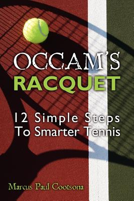 Occam's Racquet: 12 Simple Steps To Smarter Tennis, Cootsona, Marcus Paul