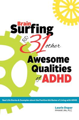 Brain Surfing & 31 Other Awesome Qualities of ADHD: Real life stories and examples about the positive attributes of living with ADHD, Dupar, Laurie D.