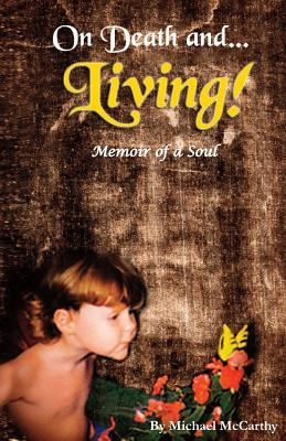 On Death and LIVING! - Memoir of a Soul: Memoir of a Soul, McCarthy, Michael W.