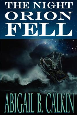 The Night Orion Fell: A Survival Story, Calkin Ph.D., Abigail B.