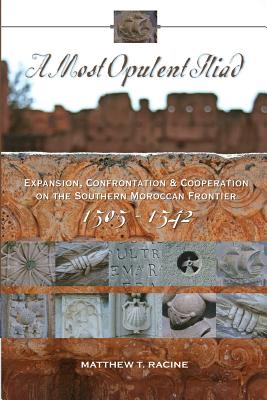 Image for A Most Opulent Iliad: Expansion, Confrontation and Cooperation on the Southern Moroccan Frontier (1505-1542)