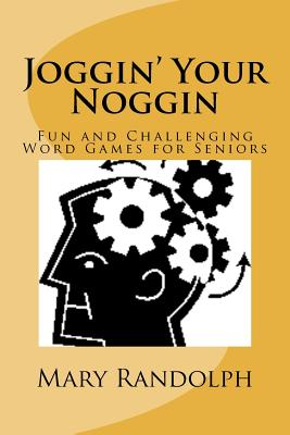 Joggin' Your Noggin: Fun and Challenging Word Games for Seniors (Volume 1), Randolph, Mary