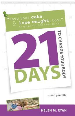 21 Days to Change Your Body, Ryan, Helen M.