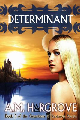 Determinant, Book 3 of The Guardians of Vesturon: The Guardians of Vesturon (Volume 3), Hargrove, A. M.