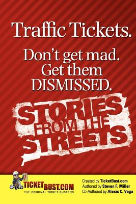 Traffic Tickets. Don't Get Mad. Get Them Dismissed. Stories From The Streets., Miller, Steven F.