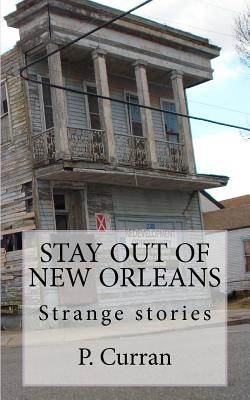 Stay Out of New Orleans: Strange Stories, Curran, P.
