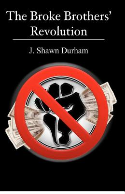 The Broke Brothers' Revolution, Durham, J. Shawn