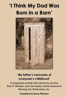 Image for 'I Think My Dad Was Born in a Barn': 'My father's memories of everyone's childhood'