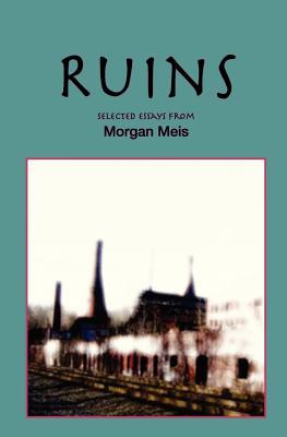 Ruins: Revised Edition, Morgan Meis