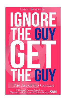 Image for Ignore the Guy, Get the Guy - The Art of No Contact: A Woman's Survival Guide to