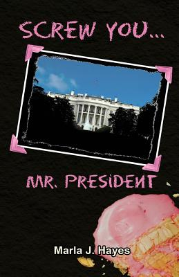 Screw You, Mr. President, Hayes, Marla J.
