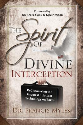 The Spirit of Divine Interception: Rediscovering the Greatest Spiritual Technology on Earth (The Order of Melchizedek Chronicles) (Volume 5), Myles, Dr Francis