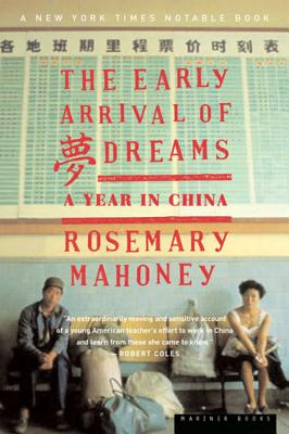 The Early Arrival of Dreams: A Year in China, Mahoney, Rosemary