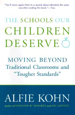 Image for The Schools Our Children Deserve: Moving Beyond Traditional Classrooms and 'Tougher Standards'