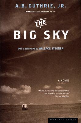 Big Sky : A Novel, A. B. GUTHRIE, ALFRED BERTRAM GUTHRIE