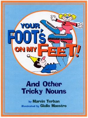 Image for Your Foot's on My Feet!: And Other Tricky Nouns