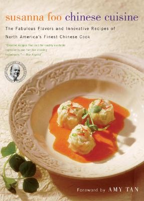 "Susanna Foo Chinese Cuisine: The Fabulous Flavors and Innovative Recipes of North America's Finest Chinese Cook, ""Foo, Susanna"""