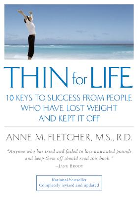 Thin for Life: 10 Keys to Success from People Who Have Lost Weight and Kept It Off, Fletcher M.S.  R.D., Anne M.