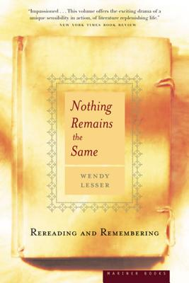 Nothing Remains the Same : Rereading and Remembering, WENDY LESSER