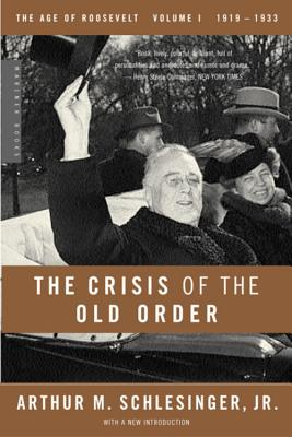 The Crisis of the Old Order: 1919-1933, The Age of Roosevelt, Volume I, Arthur M. Schlesinger  Jr.