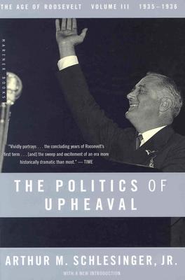 """The Politics of Upheaval: 1935-1936, The Age of Roosevelt, Volume III (Vol 3)"", ""Schlesinger Jr., Arthur M."""