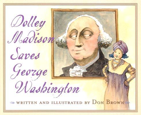 "Dolley Madison Saves George Washington, ""Brown, Don"""
