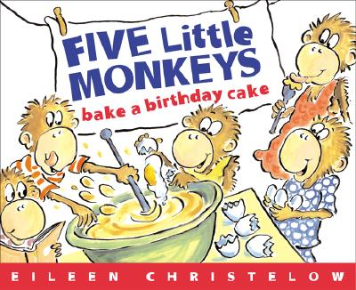 """Five Little Monkeys Bake a Birthday Cake: (formerly titled Don't Wake Up Mama) (Five Little Monkeys Picture Books), """"Christelow, Eileen"""""""