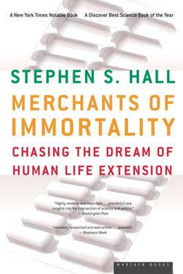 Merchants Of Immortality: Chasing The Dream Of Human Life Extension, Hall, Stephen S.