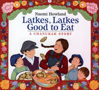 """Latkes, Latkes, Good to Eat: A Chanukah Story"", ""Howland, Naomi"""