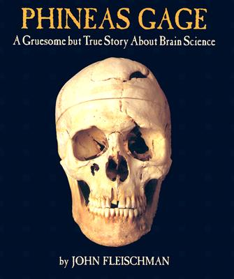 Image for PHINEAS GAGE : A GRUESOME BUT TRUE STORY