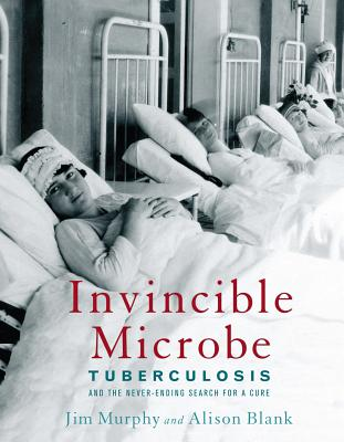 Image for Invincible Microbe: Tuberculosis and the Never-Ending Search for a Cure