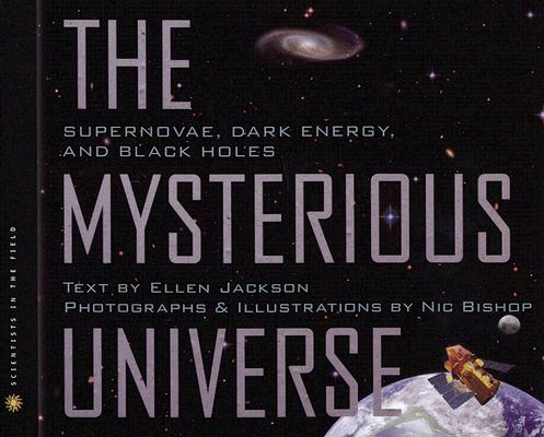 """""""Mysterious Universe: Supernovae, Dark Energy, and Black Holes (Scientists in the Field Series)"""", """"Jackson, Ellen"""""""
