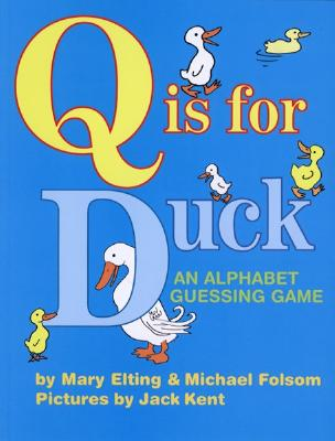 Q is for Duck; an Alphabet Guessing Game, Elting, Mary; Folsom, Michael