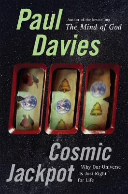 Cosmic Jackpot: Why Our Universe Is Just Right for Life, Davies, Paul