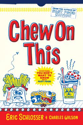 Chew On This: Everything You Don't Want to Know About Fast Food, Wilson, Charles; Schlosser, Eric