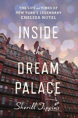 Image for Inside the Dream Palace: The Life and Times of New York's Legendary Chelsea Hotel