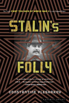 "Stalin's Folly: The Tragic First Ten Days of WWII on the Eastern Front, ""Pleshakov, Constantine"""